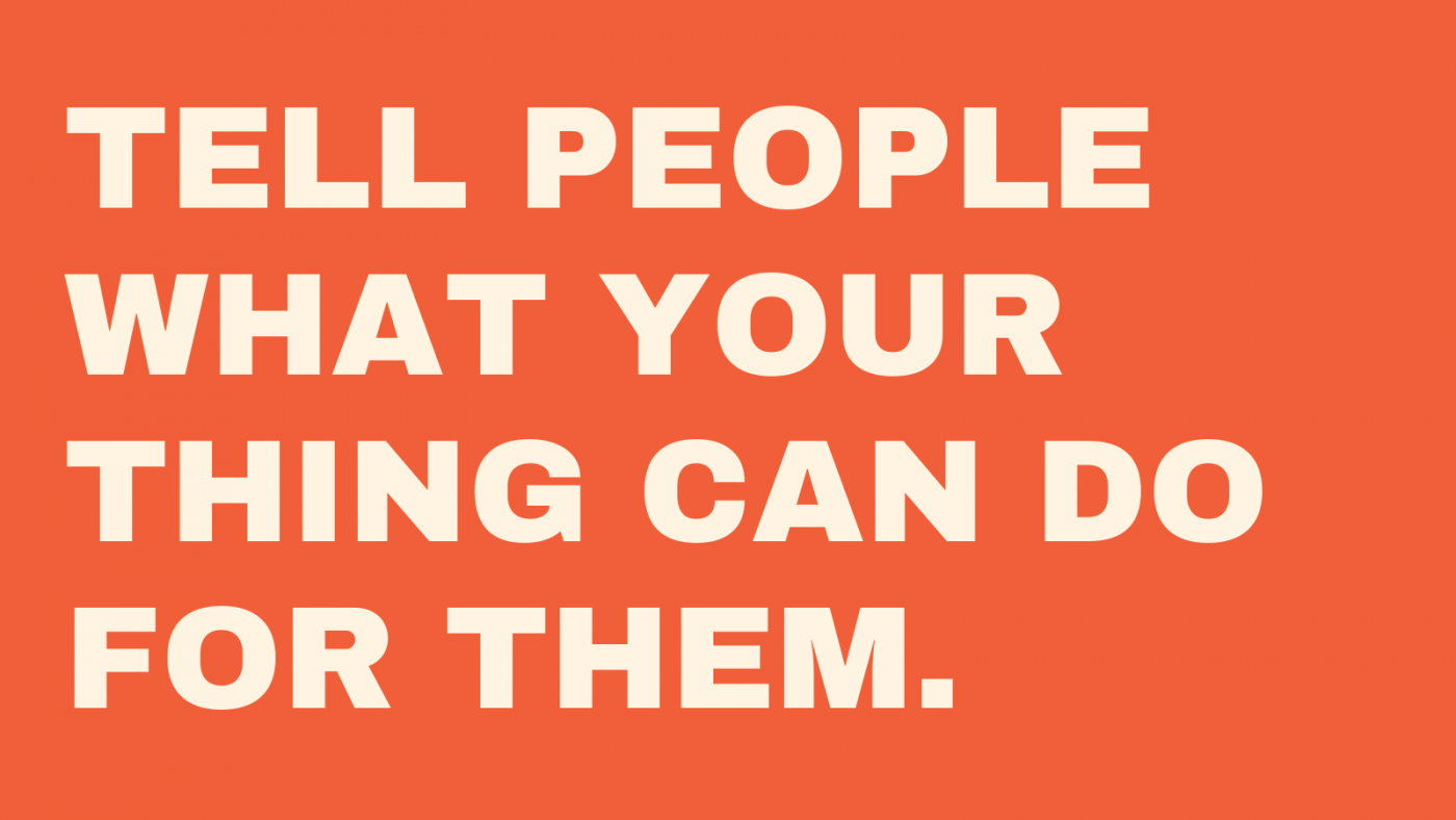 The essence of product messaging is to tell people what your thing can do for them.
